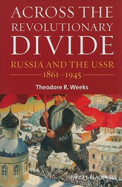 Across the Revolutionary Divide - Russia and the  Ussr 1861-1945
