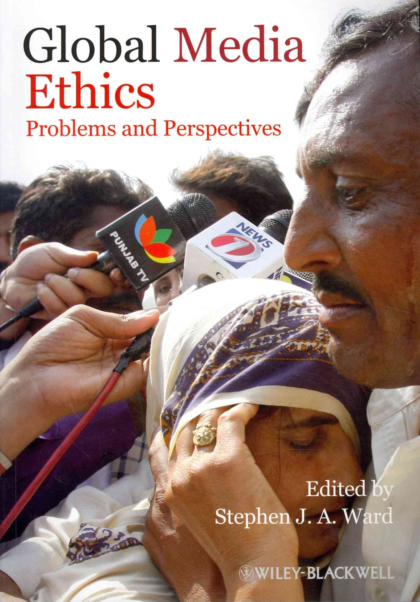 Global Media Ethics - Problems and Perspectives