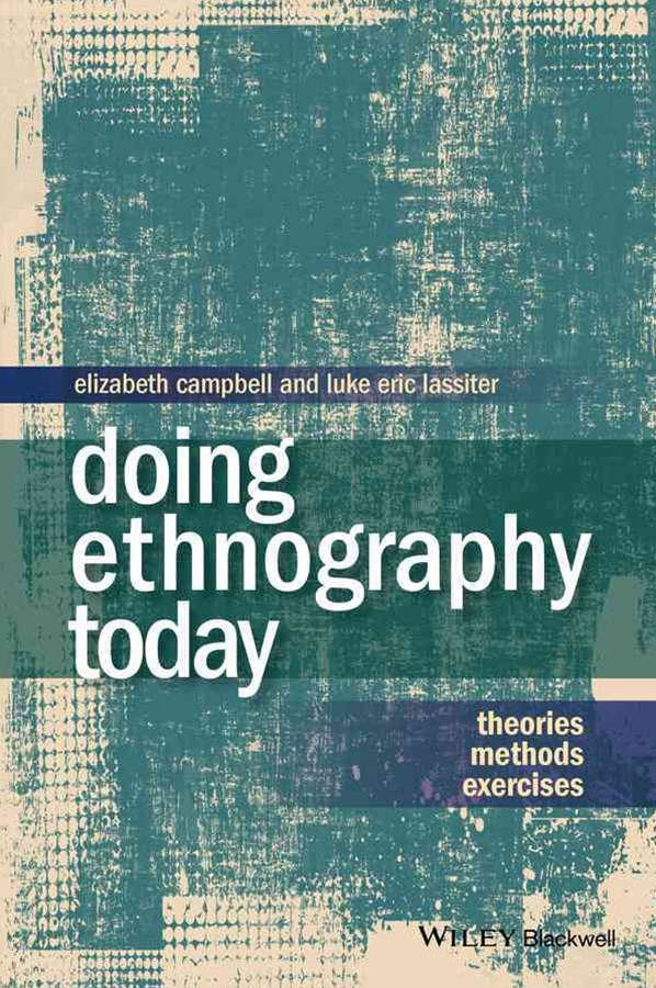 Doing Ethnography Today - Theories, Methods,      Exercises