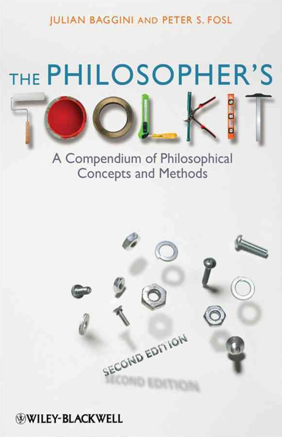 The Philosopher's ToolKit - a Compendium of       Philosophical Concepts and Methods 2E