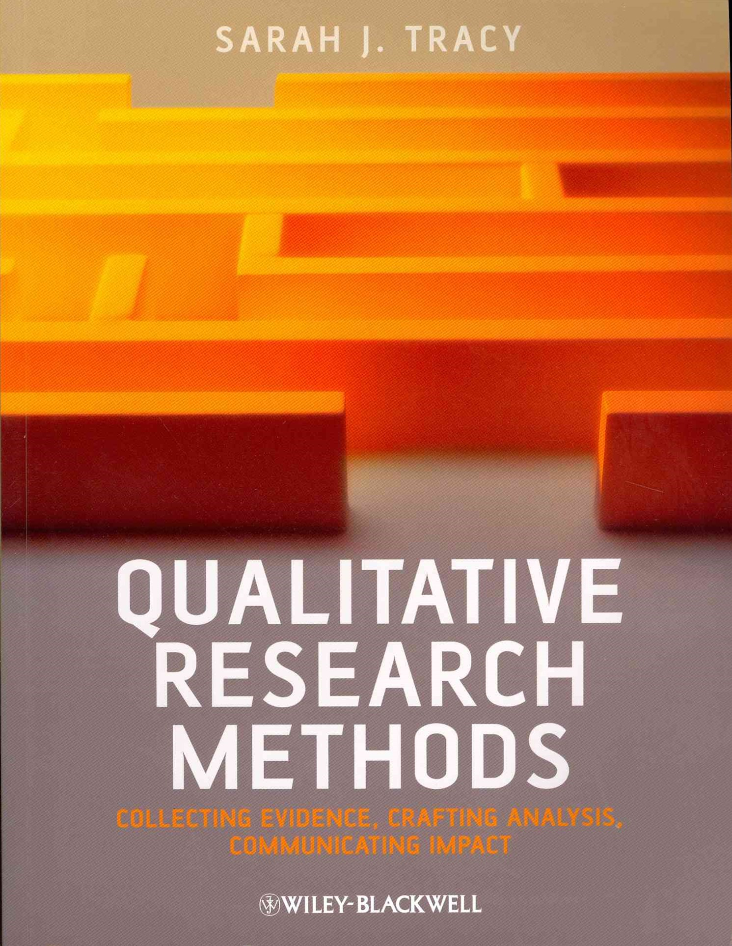 Qualitative Research Methods - Collecting Evidence, Crafting Analysis, Communicating Impact