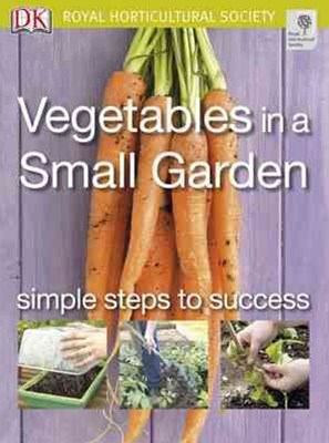 RHS: Vegetables in a Small Garden: Simple Steps to Success