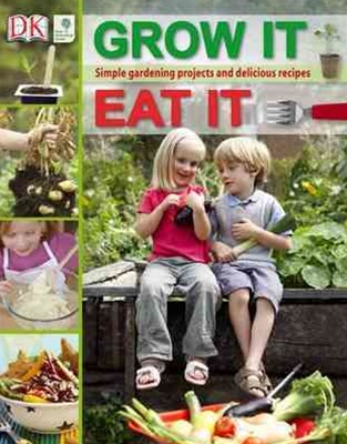 Grow It, Eat It: Simple gardening projects and delicious recipes