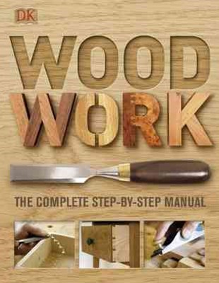 Woodwork: The Complete Step-By-Step Manual
