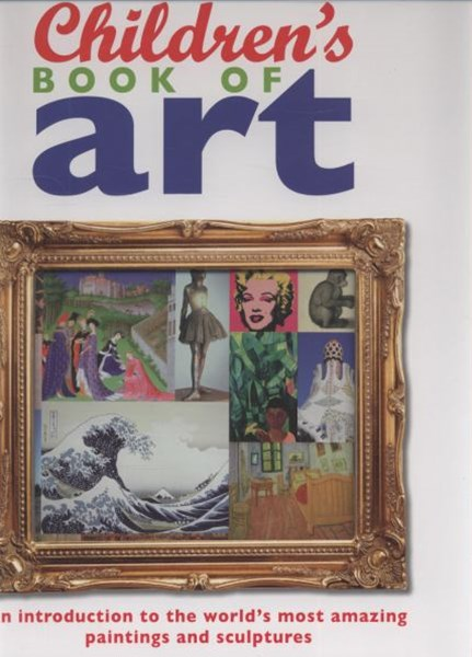Children's Book Of Art: An Introduction To The World's MostAmazing Paintings And Sculptures