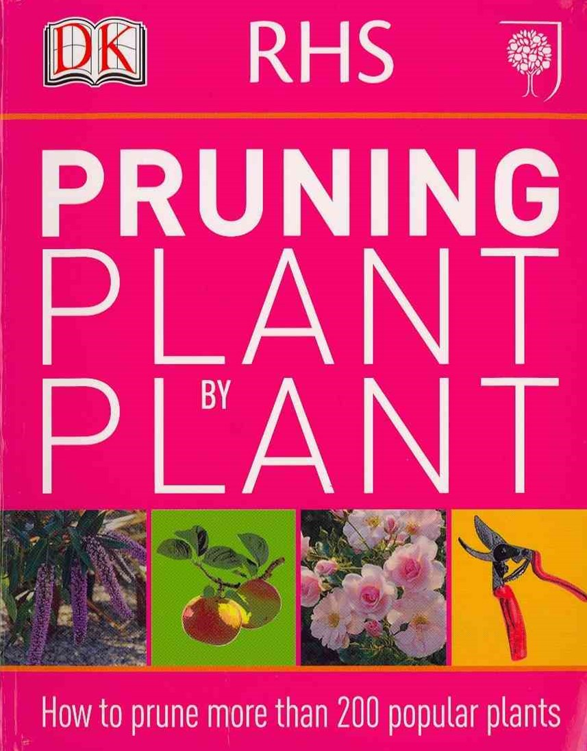 The Royal Horticultural Society: Pruning Plant By Plant
