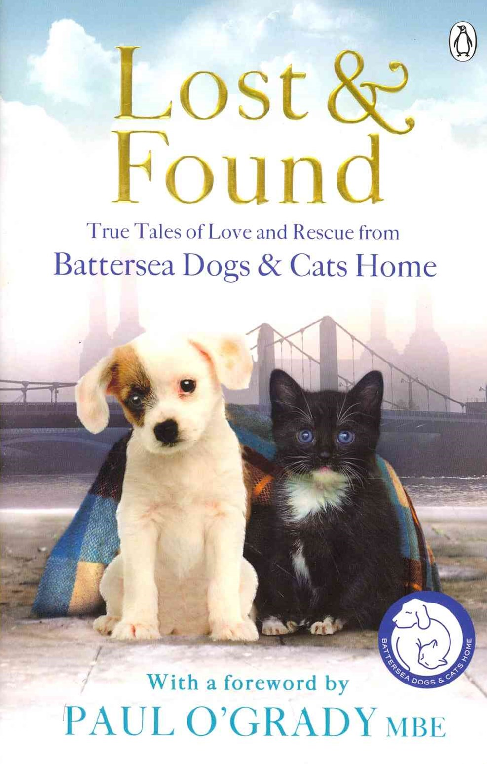 Lost & Found: True Tales Of Love And Rescue From Battersea Dogs &