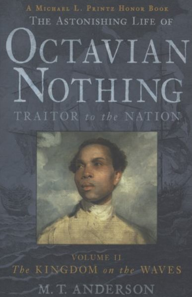 The Astonishing Life of Octavian Nothing, Traitor to the Nation, Volume II: The Kingdom on the Wave