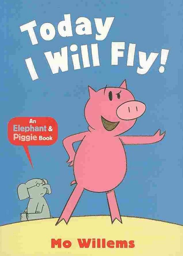 An Elephant & Piggie Book: Today I Will Fly!