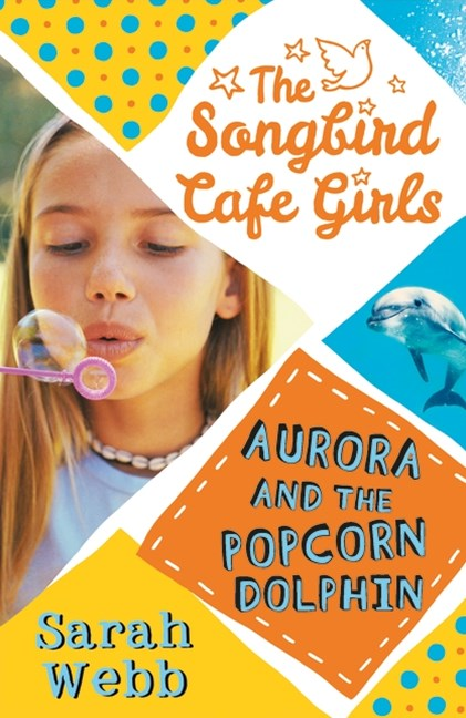 Aurora And The Popcorn Dolphin  The Songbird Cafe Girls #3