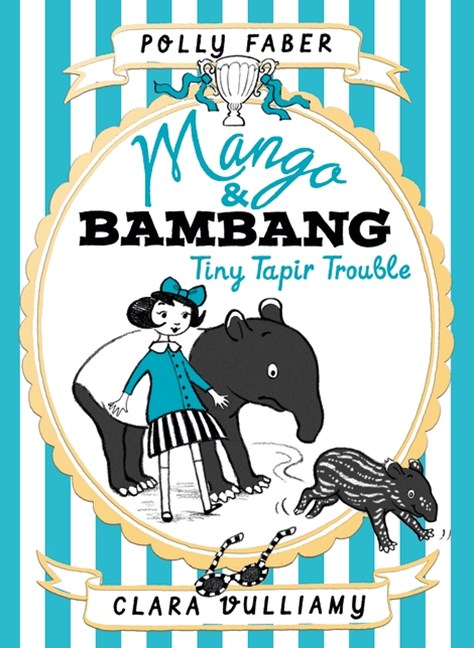 Mango & Bambang: Tiny Tapir Trouble (Book 3)