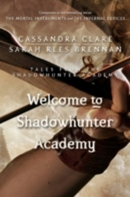 (ebook) Welcome to Shadowhunter Academy (Tales from the Shadowhunter Academy 1)