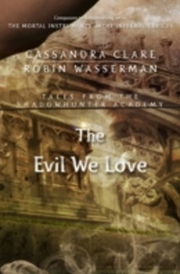 (ebook) Evil We Love (Tales from the Shadowhunter Academy 5)