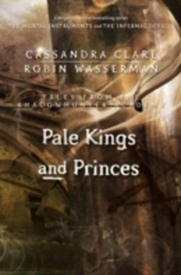 (ebook) Pale Kings and Princes (Tales from the Shadowhunter Academy 6)