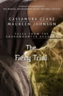 (ebook) Fiery Trial (Tales from the Shadowhunter Academy 8)