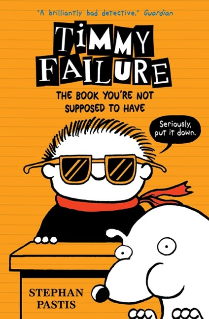 The Book You're Not Supposed to Have (Timmy Failure Book 5)