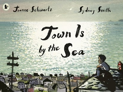 Town Is by the Sea by Joanne Schwartz, Sydney Smith (9781406378863) - PaperBack - Non-Fiction Family Matters