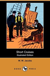 Short Cruises (Illustrated Edition) (Dodo Press) by William Wymark Jacobs, W W Jacobs (9781406559231) - PaperBack - Modern & Contemporary Fiction General Fiction