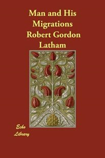 Man and His Migrations by Robert Gordon Latham (9781406838688) - PaperBack - Social Sciences Sociology