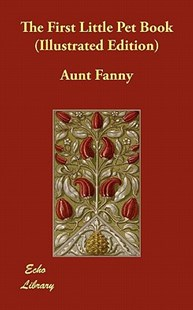 The First Little Pet Book (Illustrated Edition) by Aunt Fanny (9781406868081) - PaperBack - Children's Fiction
