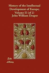 History of the Intellectual Development of Europe, Volume II (of 2) by John William Draper (9781406896381) - PaperBack - History European