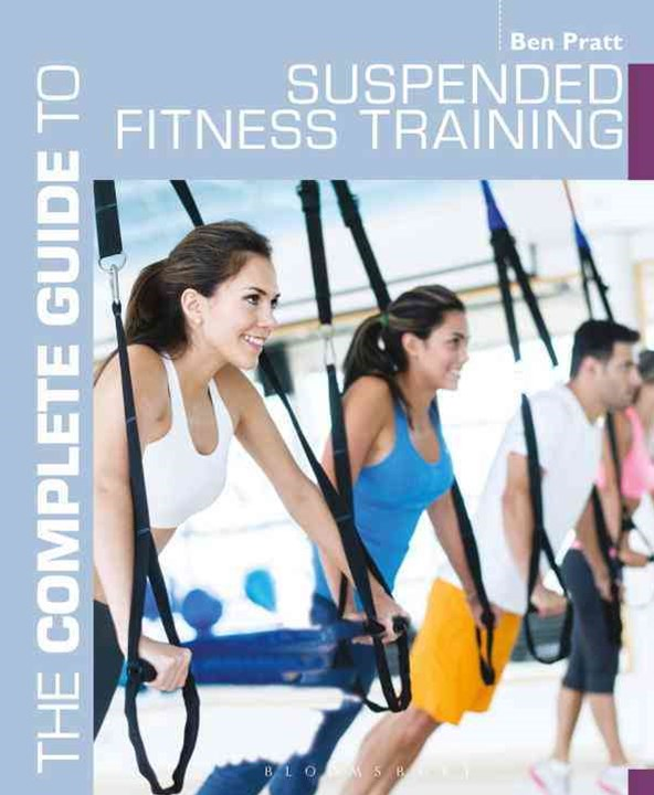 The Complete Guide to Suspended Fitness Training