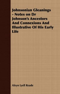 Johnsonian Gleanings - Notes on Dr Johnson's Ancestors and Connexions and Illustrative of His Early Life by Aleyn Lyell Reade (9781408606469) - PaperBack - Biographies General Biographies