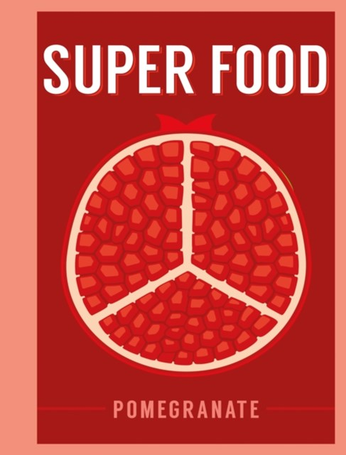Super Food: Pomegranate