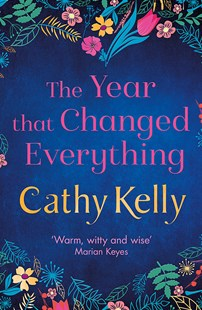 The Year that Changed Everything by Cathy Kelly (9781409153733) - PaperBack - Modern & Contemporary Fiction General Fiction