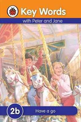 Ladybird Key Words with Peter and Jane: 2B: Have a Go