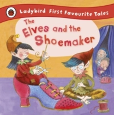 Elves and the Shoemaker: Ladybird First Favourite Tales
