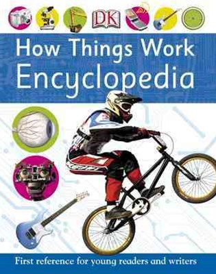 How Things Work Encyclopedia: First Reference For Young Readers And Writ
