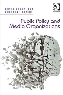 Public Policy and Media Organizations by David Berry, Caroline Kamau (9781409402756) - HardCover - Politics Political Issues