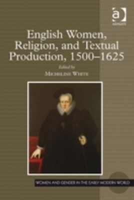 English Women, Religion, and Textual Production, 1500-1625