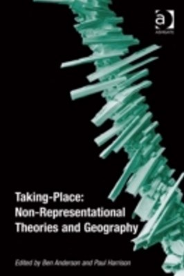 Taking-Place: Non-Representational Theories and Geography
