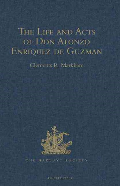 Life and Acts of Don Alonzo Enriquez de Guzman, a Knight of Seville, of the Order of Santiago, A.D. 1518 to 1543