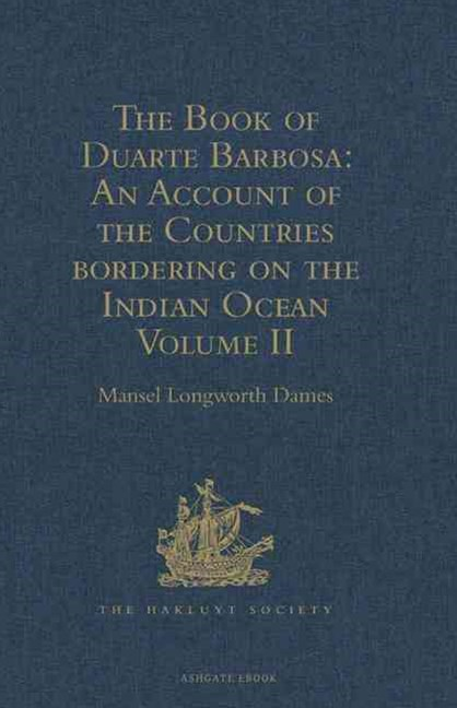 Book of Duarte Barbosa: An Account of the Countries Bordering on the Indian Ocean and Their Inhabitants