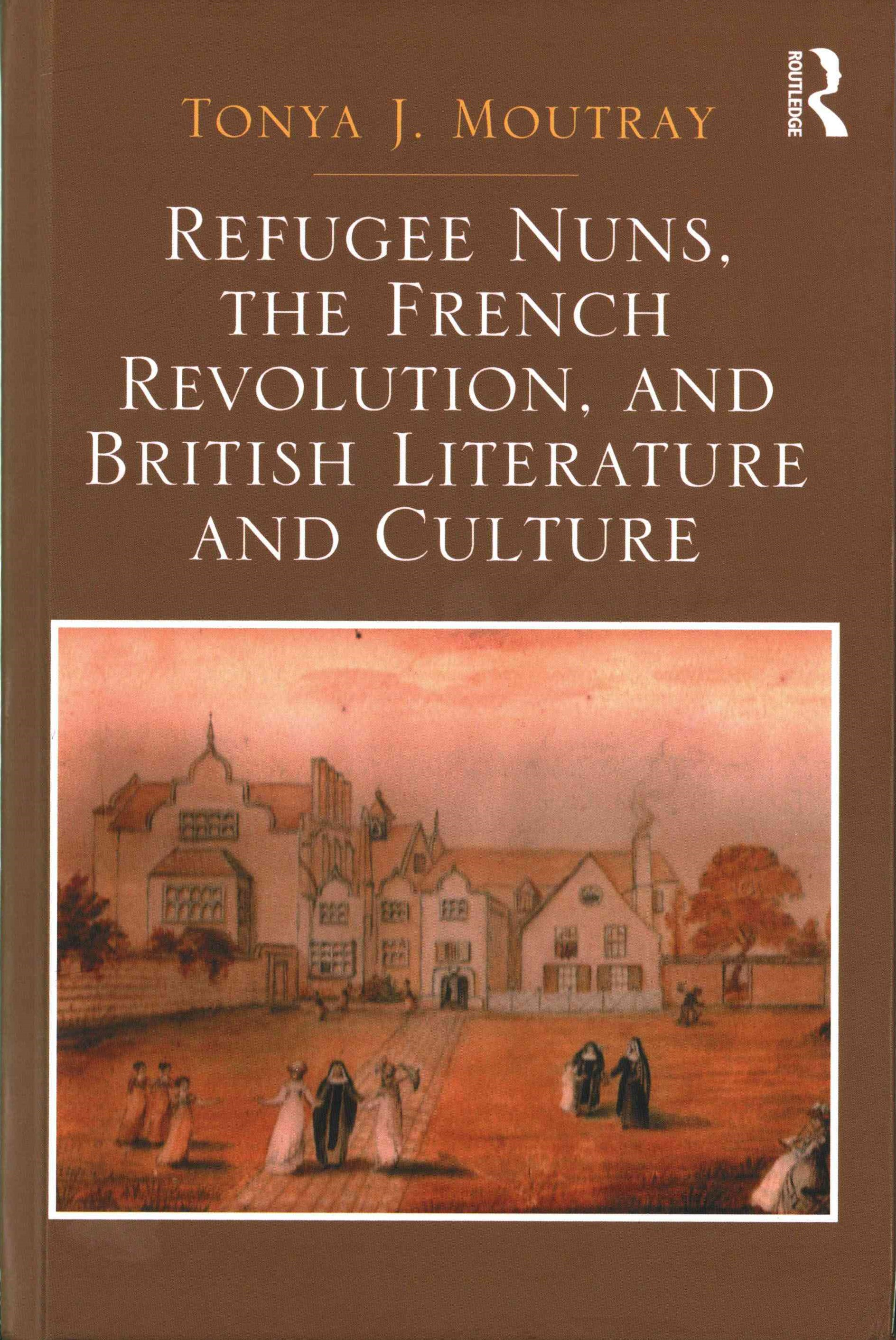 Refugee Nuns, the French Revolution, and British Literature and Culture