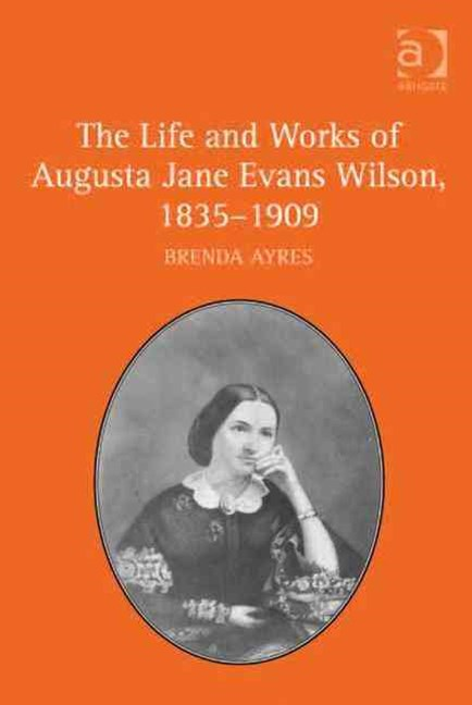 Life and Works of Augusta Jane Evans Wilson, 1835-1909