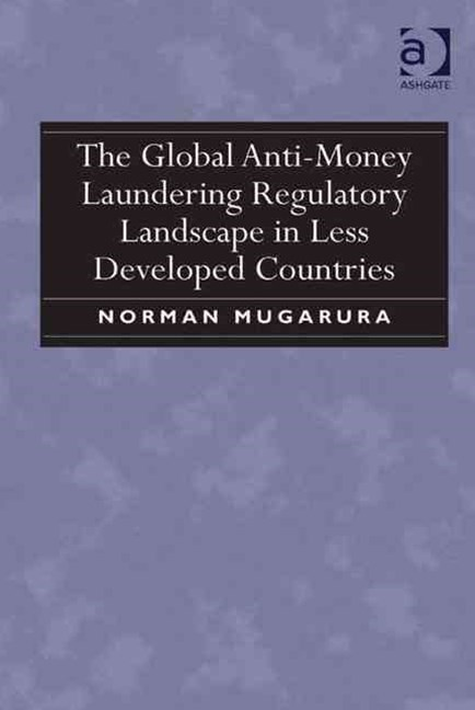 Global Anti-Money Laundering Regulatory Landscape in Less Developed Countries