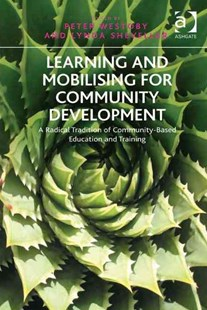 Learning and Mobilising for Community Development by Lynda Shevellar, Peter Westoby (9781409443841) - HardCover - Business & Finance Ecommerce