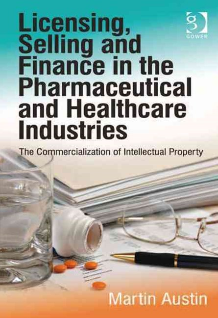 Licensing, Selling and Finance in the Pharmaceutical and Healthcare Industries