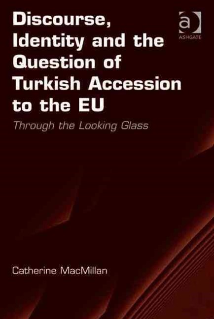 Discourse Identity and Teh Question of Turkish Accession to the Eu