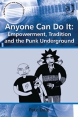 Anyone Can Do It: Empowerment, Tradition and the Punk Underground