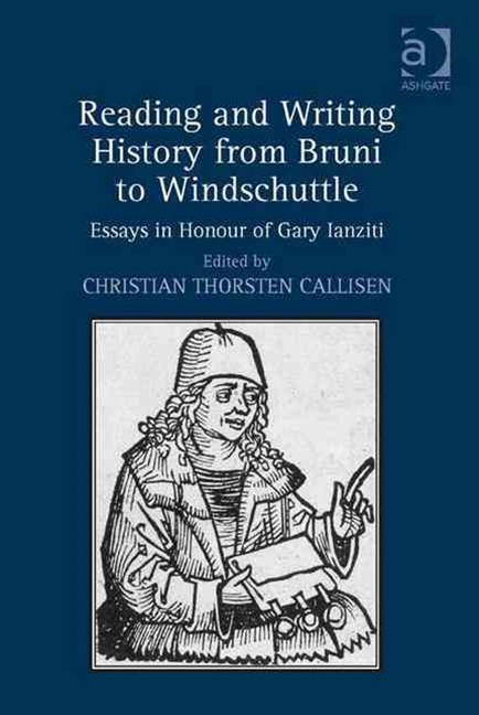 Reading and Writing History from Bruni to Windschuttle