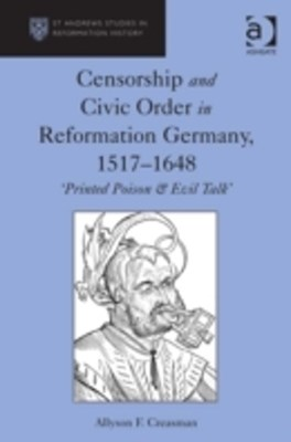 Censorship and Civic Order in Reformation Germany, 1517-1648