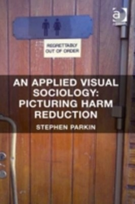 (ebook) Applied Visual Sociology: Picturing Harm Reduction