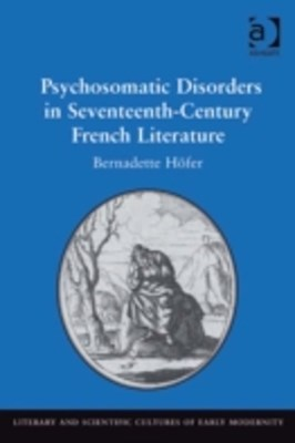 Psychosomatic Disorders in Seventeenth-Century French Literature