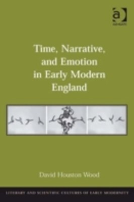 Time, Narrative, and Emotion in Early Modern England