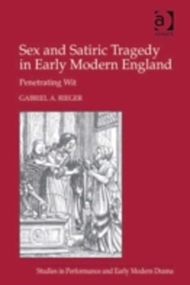 Sex and Satiric Tragedy in Early Modern England